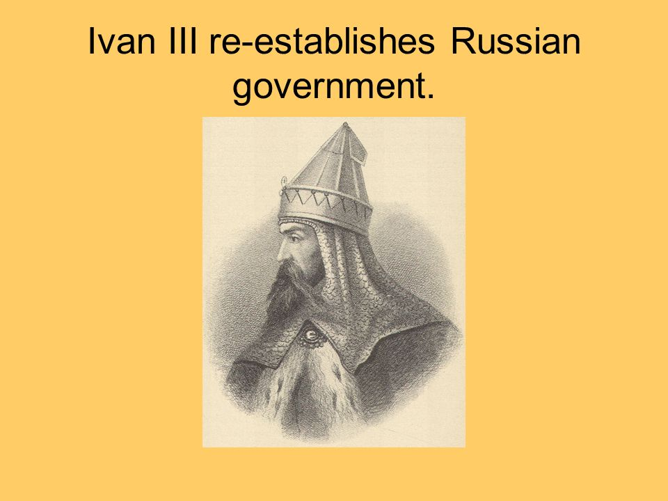 Ivan III re-establishes Russian government.