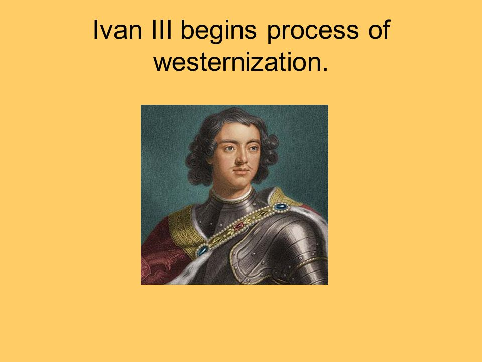 Ivan III begins process of westernization.