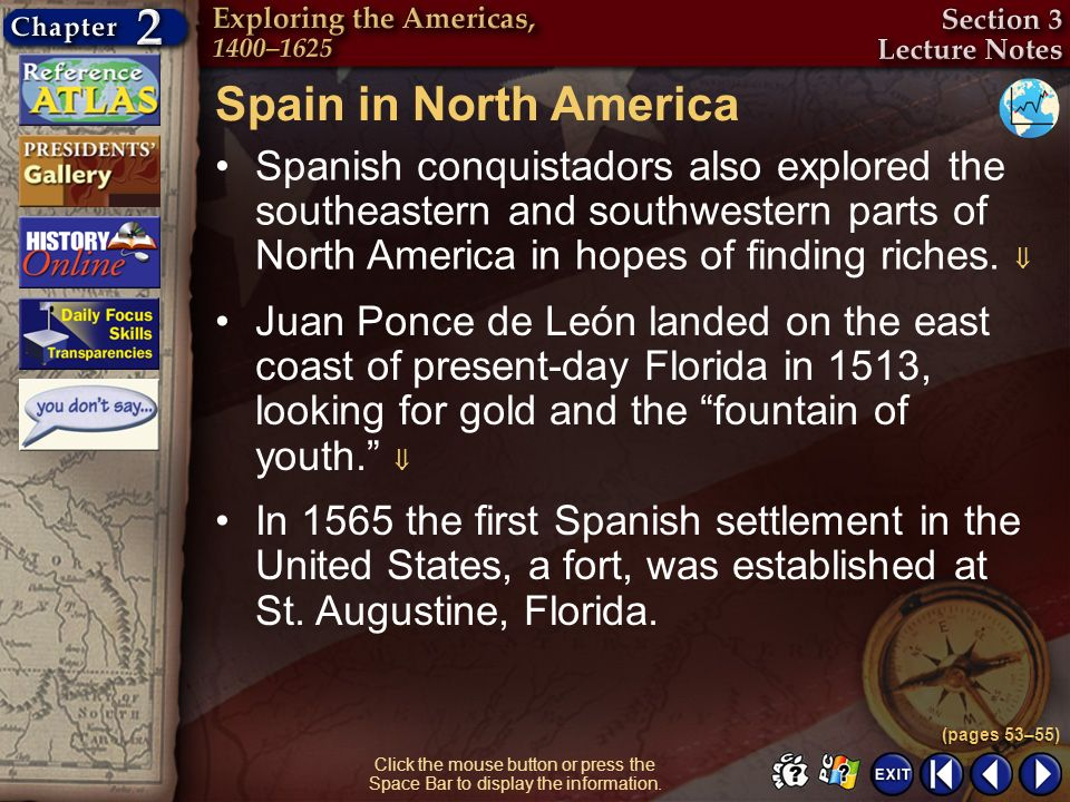 Spain in North America Spanish conquistadors also explored the southeastern and southwestern parts of North America in hopes of finding riches. 