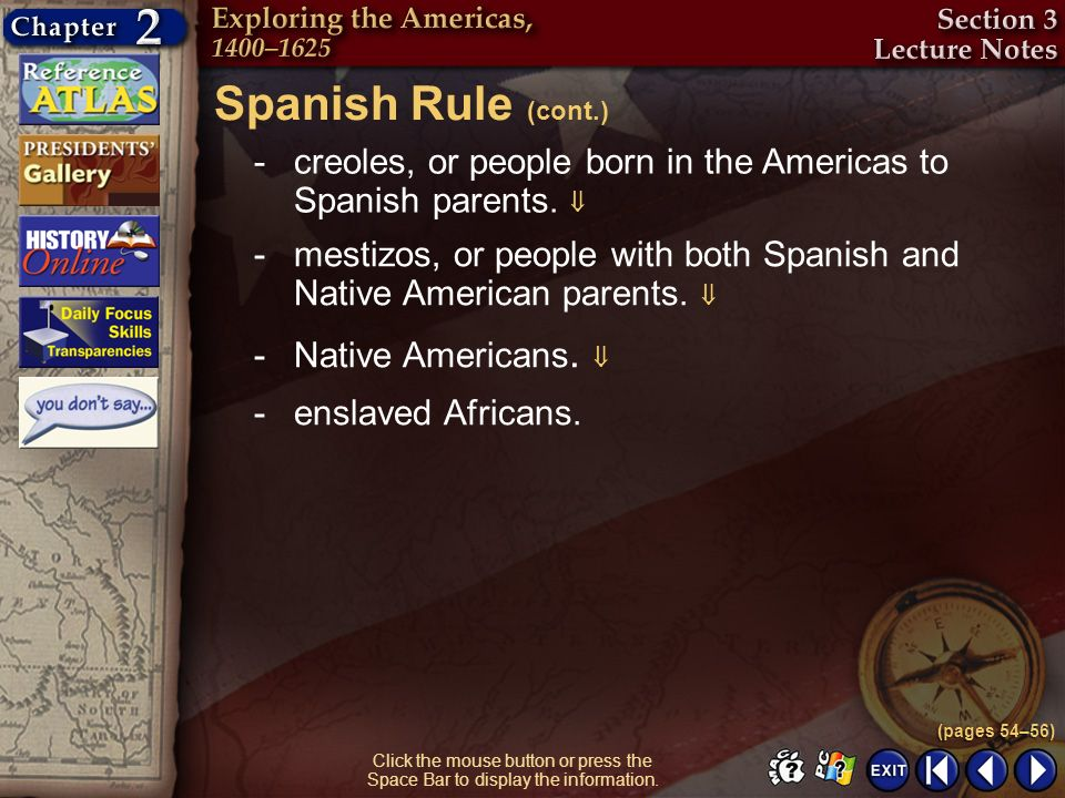 Spanish Rule (cont.) creoles, or people born in the Americas to Spanish parents. 