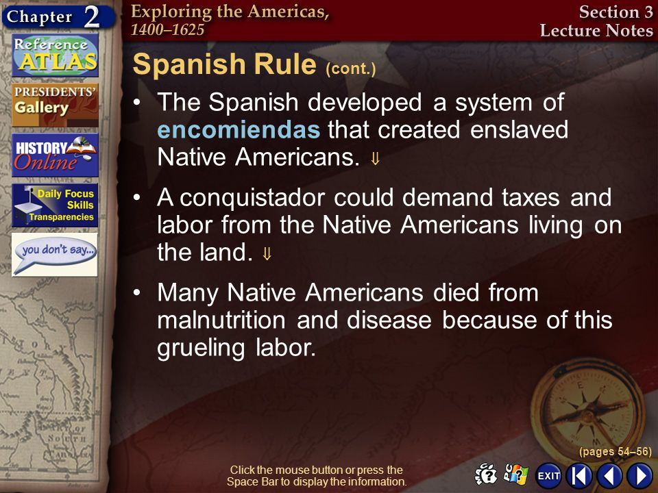 Spanish Rule (cont.) The Spanish developed a system of encomiendas that created enslaved Native Americans. 