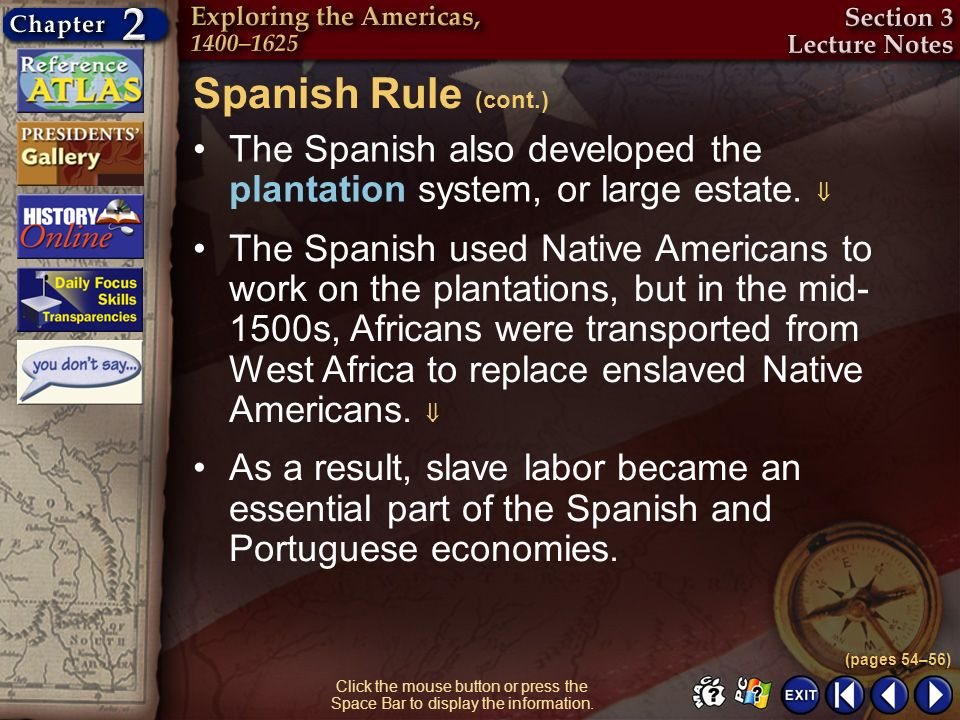 Spanish Rule (cont.) The Spanish also developed the plantation system, or large estate. 
