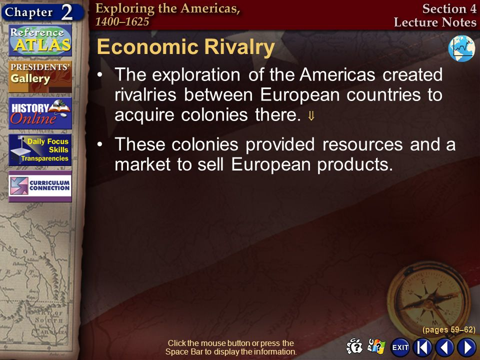 Economic Rivalry The exploration of the Americas created rivalries between European countries to acquire colonies there. 