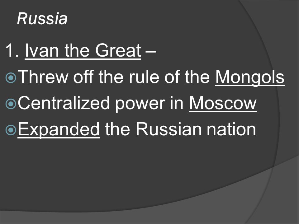 Threw off the rule of the Mongols Centralized power in Moscow