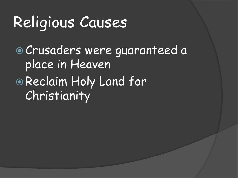 Religious Causes Crusaders were guaranteed a place in Heaven