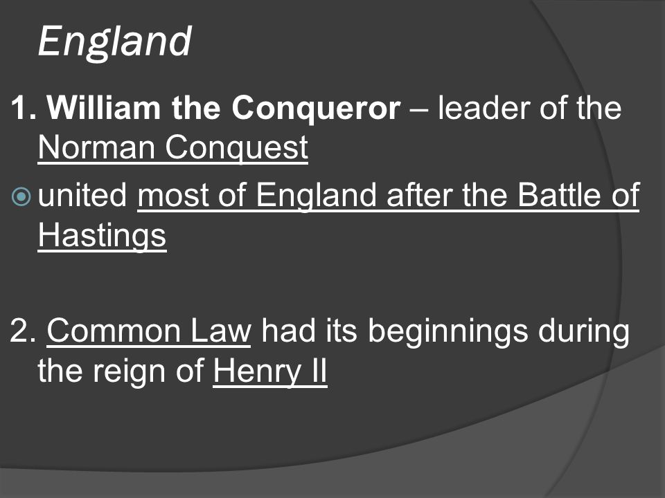 England 1. William the Conqueror – leader of the Norman Conquest