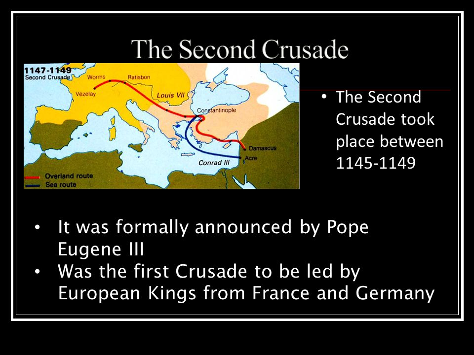 The Second Crusade The Second Crusade took place between 1145-1149