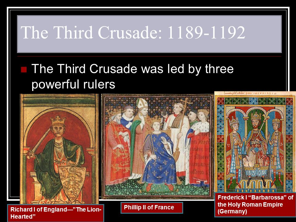 The Third Crusade: 1189-1192 The Third Crusade was led by three powerful rulers. Frederick I Barbarossa of the Holy Roman Empire (Germany)