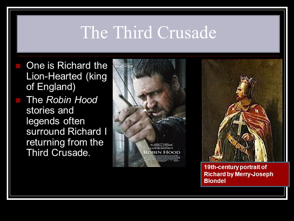 The Third Crusade One is Richard the Lion-Hearted (king of England)