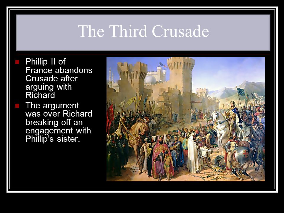 The Third Crusade Phillip II of France abandons Crusade after arguing with Richard.