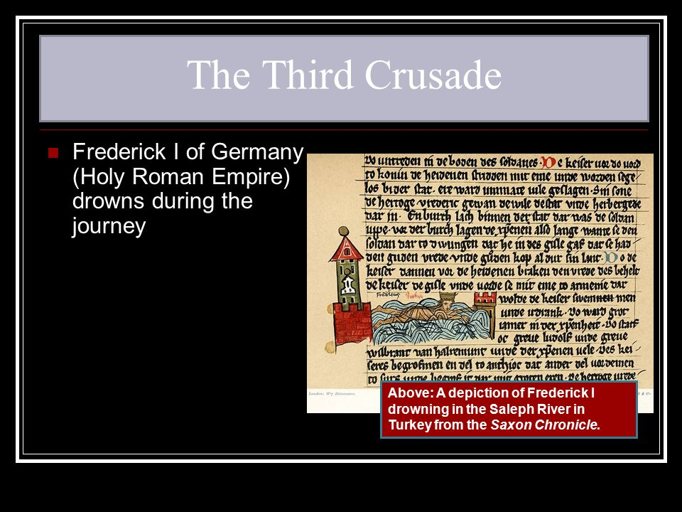 The Third Crusade Frederick I of Germany (Holy Roman Empire) drowns during the journey.