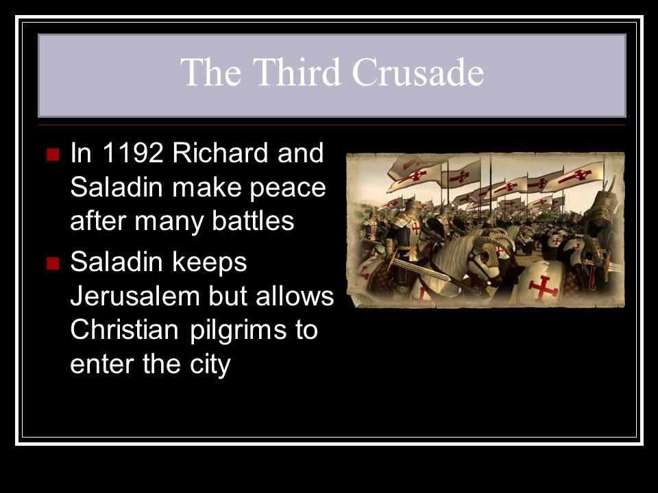 The Third Crusade In 1192 Richard and Saladin make peace after many battles.