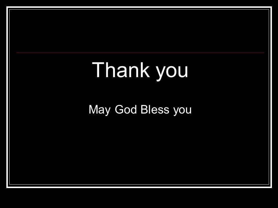 Thank you May God Bless you