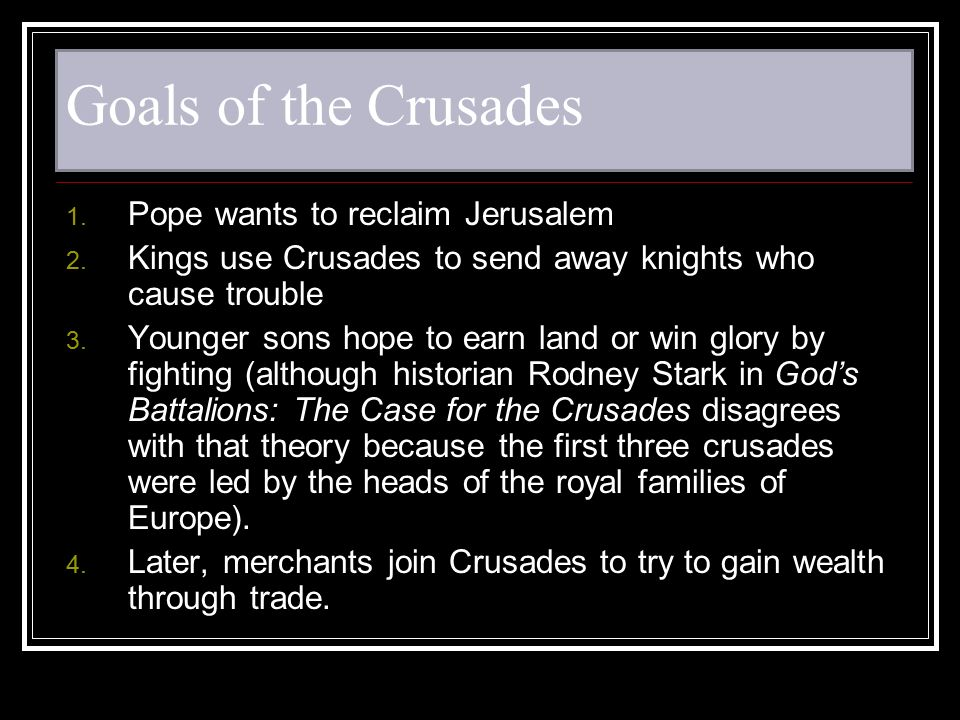 Goals of the Crusades Pope wants to reclaim Jerusalem