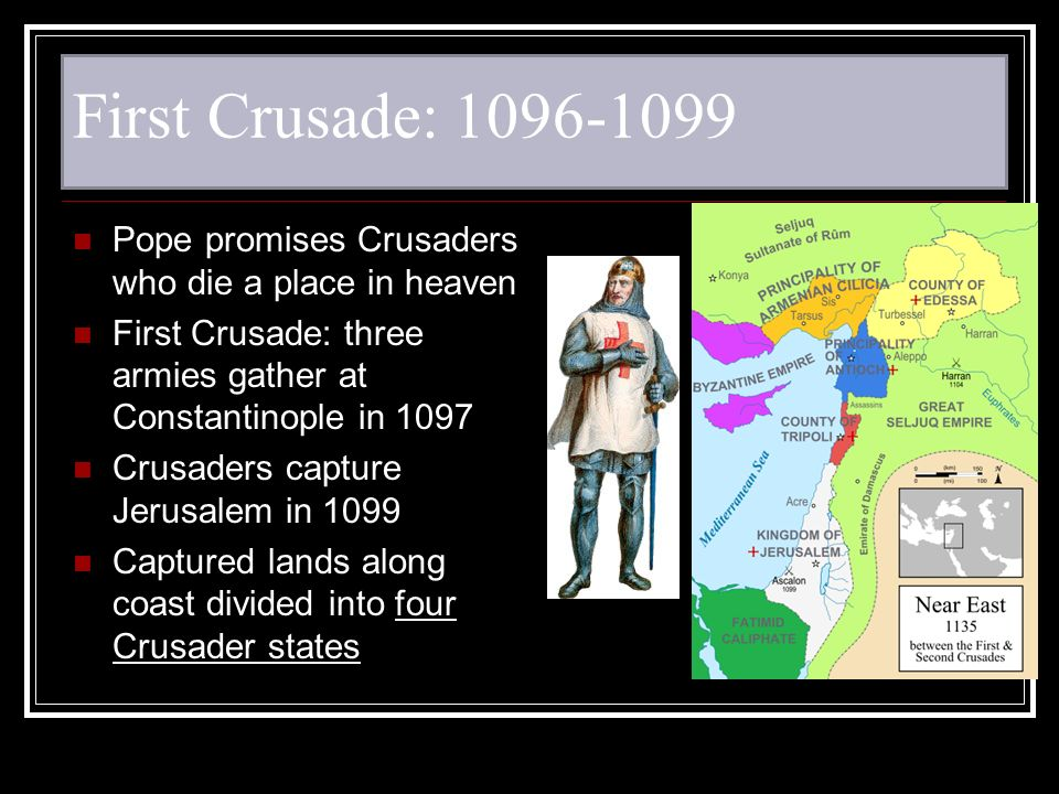 First Crusade: 1096-1099 Pope promises Crusaders who die a place in heaven. First Crusade: three armies gather at Constantinople in 1097.