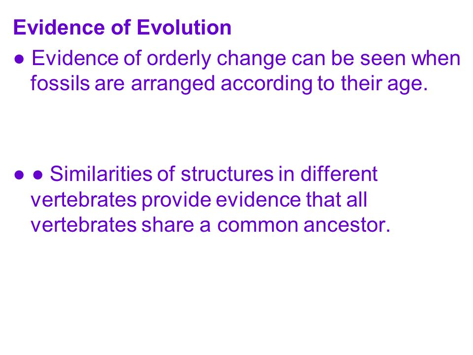 Evidence of Evolution ● Evidence of orderly change can be seen when fossils are arranged according to their age.