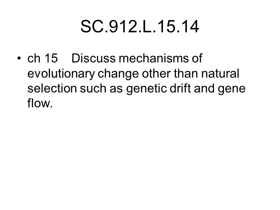 SC.912.L.15.14 ch 15 Discuss mechanisms of evolutionary change other than natural selection such as genetic drift and gene flow.