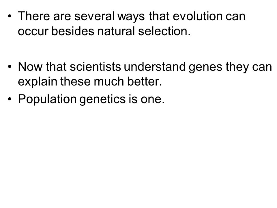 There are several ways that evolution can occur besides natural selection.