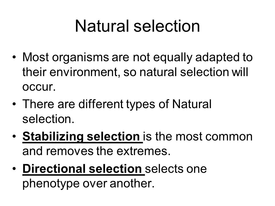 Natural selectionMost organisms are not equally adapted to their environment, so natural selection will occur.