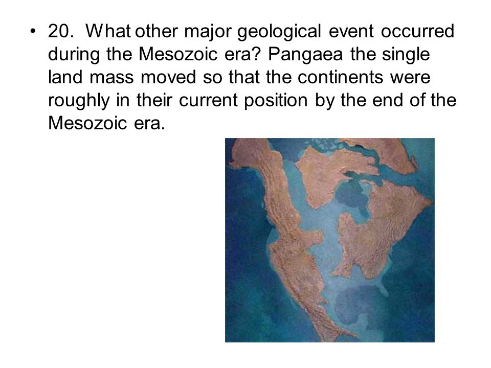20. What other major geological event occurred during the Mesozoic era