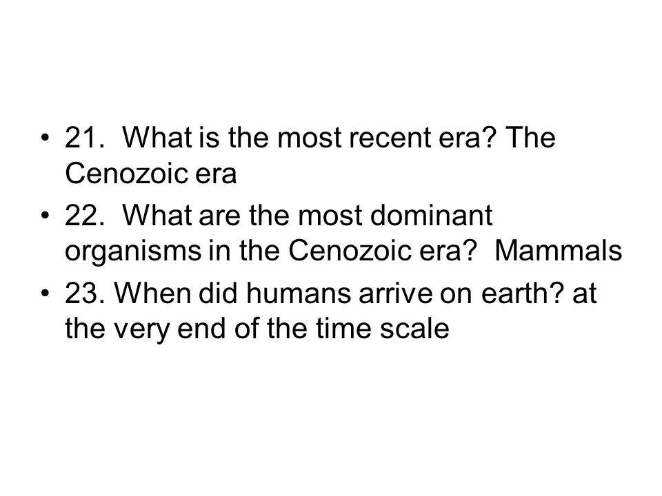 21. What is the most recent era The Cenozoic era