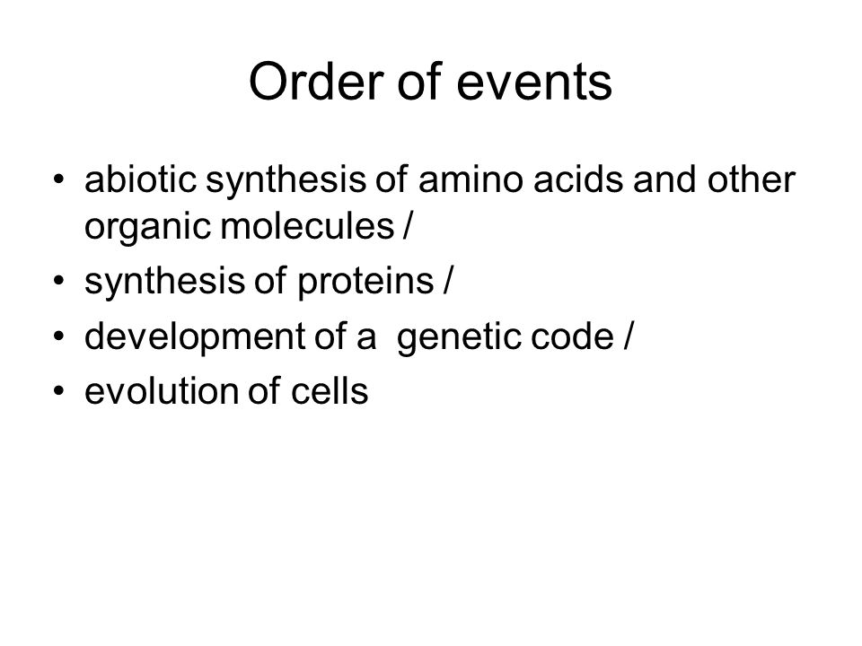 Order of events abiotic synthesis of amino acids and other organic molecules / synthesis of proteins /