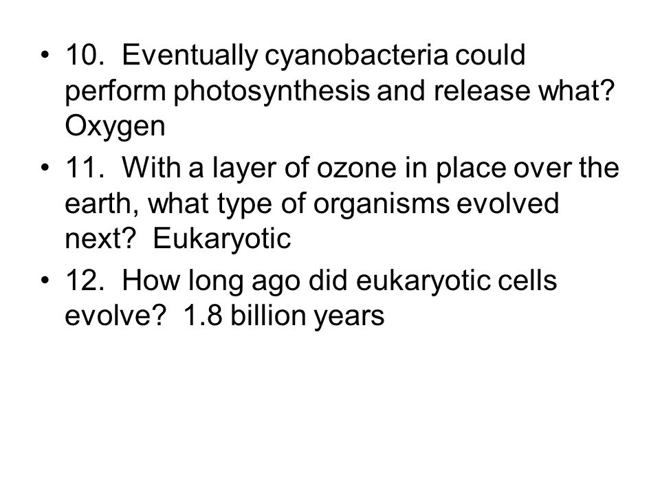 10. Eventually cyanobacteria could perform photosynthesis and release what Oxygen