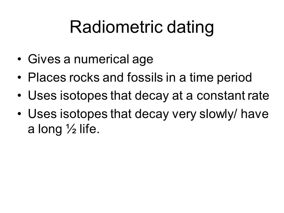 Radiometric dating Gives a numerical age
