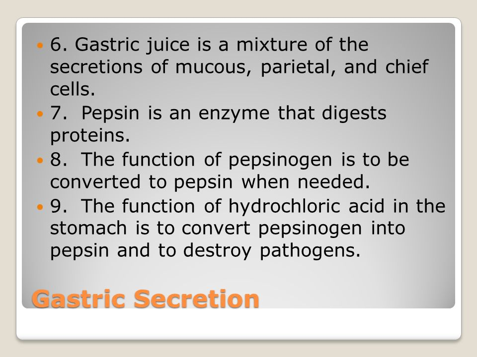 6. Gastric juice is a mixture of the secretions of mucous, parietal, and chief cells.