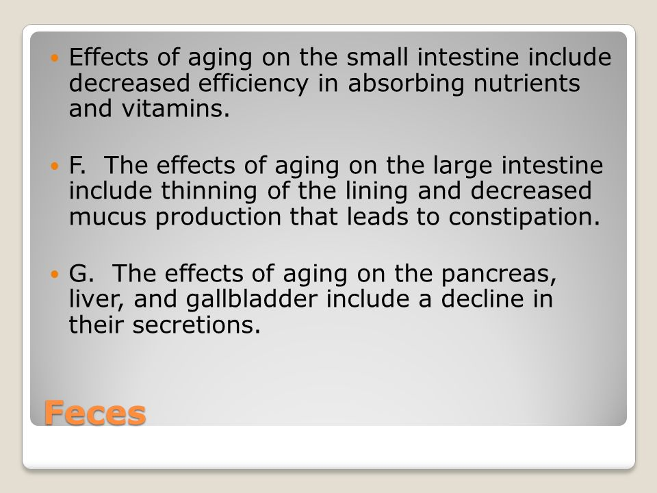 Effects of aging on the small intestine include decreased efficiency in absorbing nutrients and vitamins.