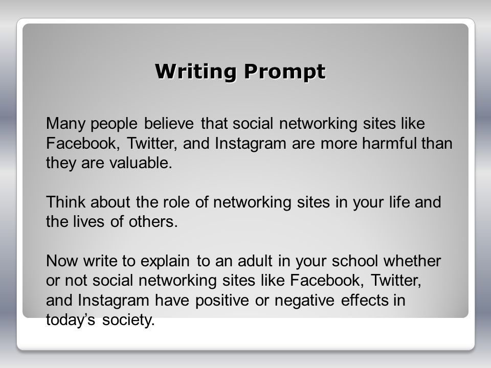 Writing Prompt Many people believe that social networking sites like Facebook, Twitter, and Instagram are more harmful than they are valuable.