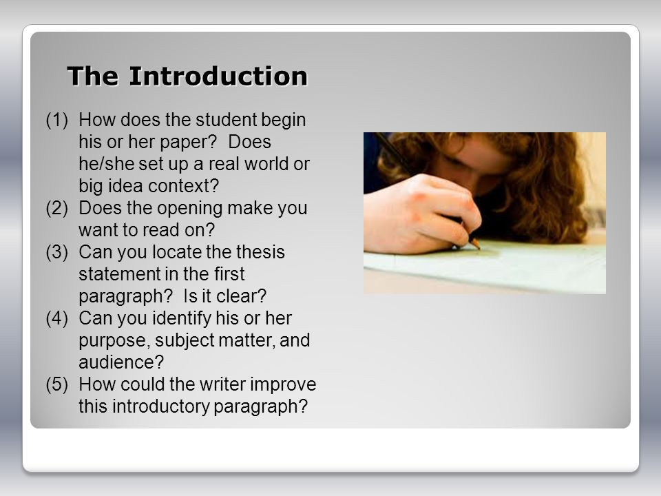 The Introduction How does the student begin his or her paper Does he/she set up a real world or big idea context