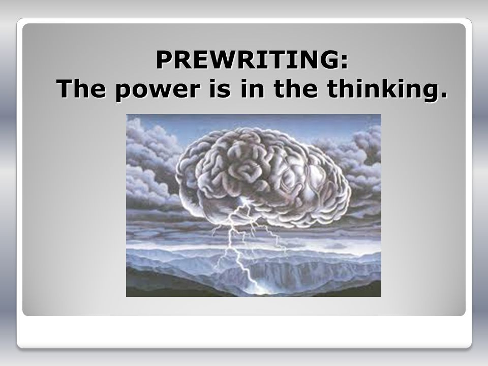 PREWRITING: The power is in the thinking.