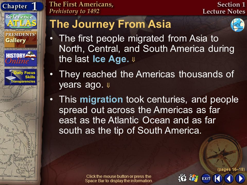 The Journey From Asia The first people migrated from Asia to North, Central, and South America during the last Ice Age. 