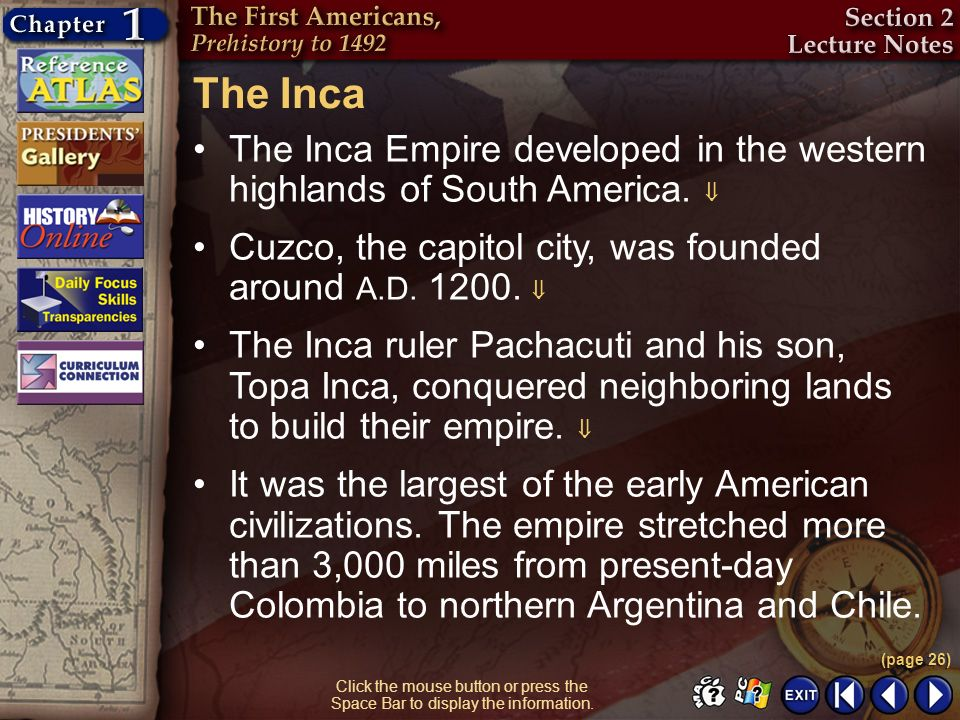 The Inca The Inca Empire developed in the western highlands of South America.  Cuzco, the capitol city, was founded around A.D. 1200. 