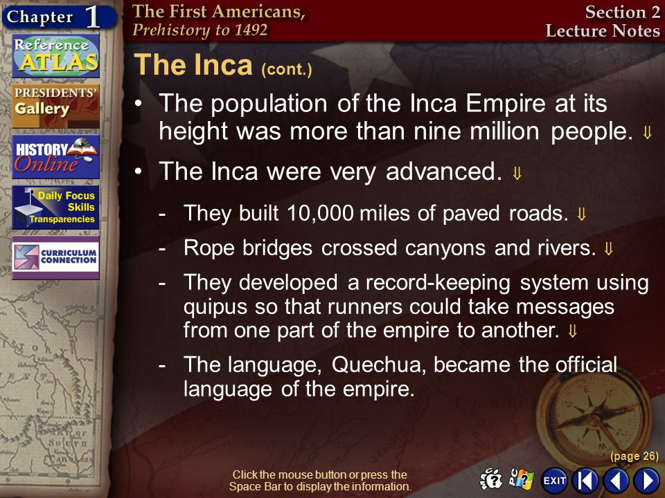 The Inca (cont.) The population of the Inca Empire at its height was more than nine million people. 