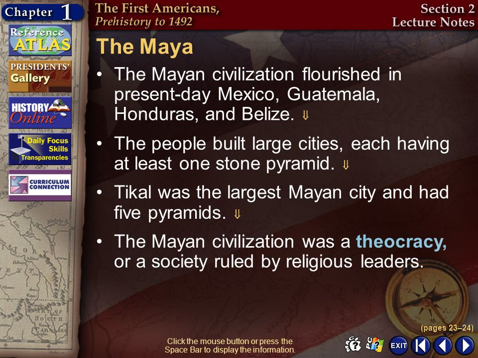 The Maya The Mayan civilization flourished in present-day Mexico, Guatemala, Honduras, and Belize. 