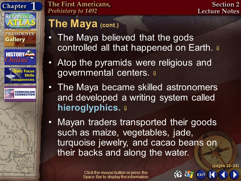 The Maya (cont.) The Maya believed that the gods controlled all that happened on Earth. 