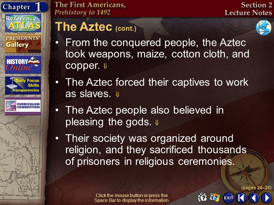 The Aztec (cont.) From the conquered people, the Aztec took weapons, maize, cotton cloth, and copper. 