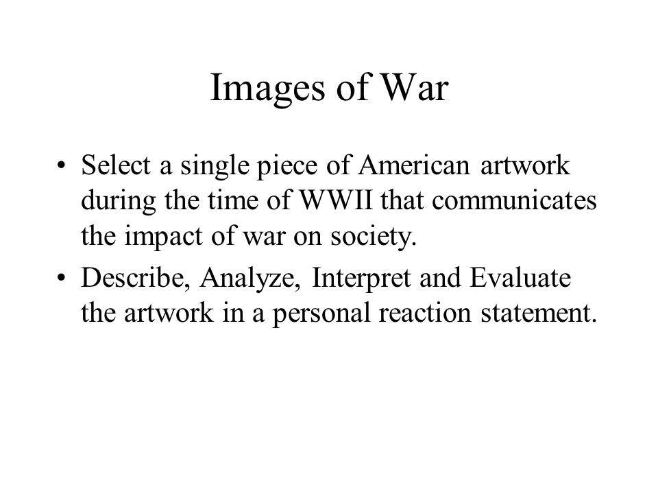 Images of War Select a single piece of American artwork during the time of WWII that communicates the impact of war on society.