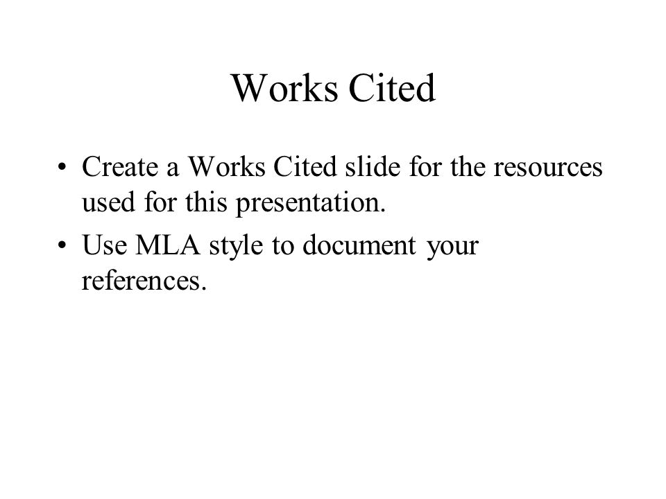 Works Cited Create a Works Cited slide for the resources used for this presentation.