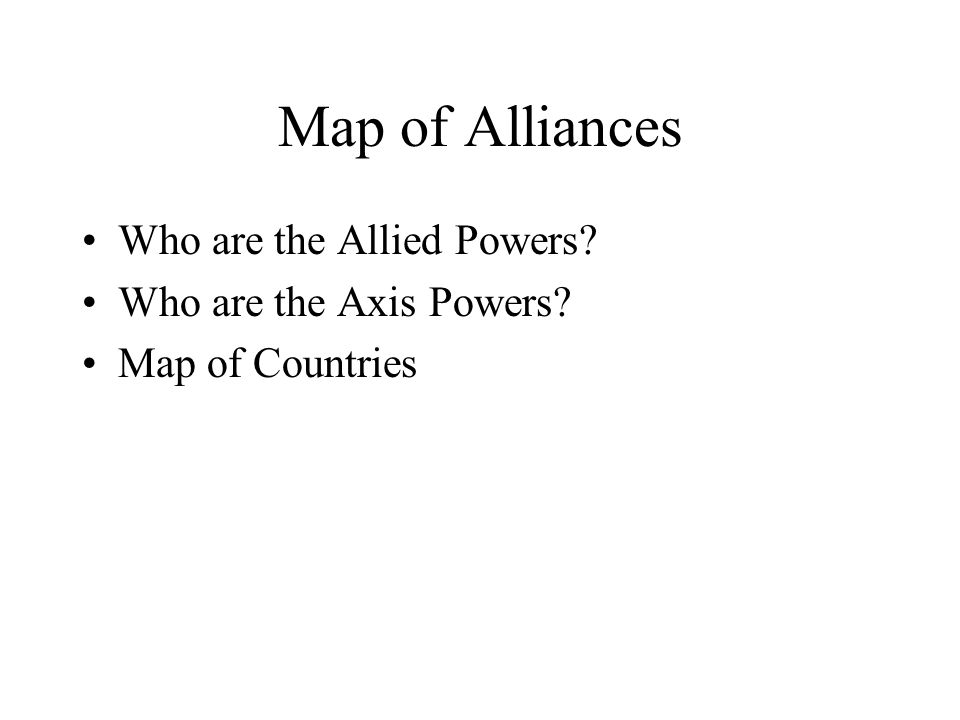 Map of Alliances Who are the Allied Powers Who are the Axis Powers