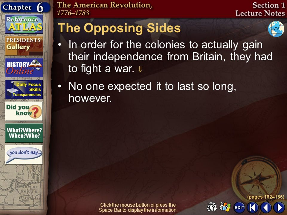 The Opposing Sides In order for the colonies to actually gain their independence from Britain, they had to fight a war. 