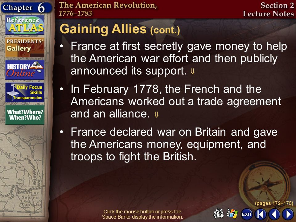 Gaining Allies (cont.) France at first secretly gave money to help the American war effort and then publicly announced its support. 