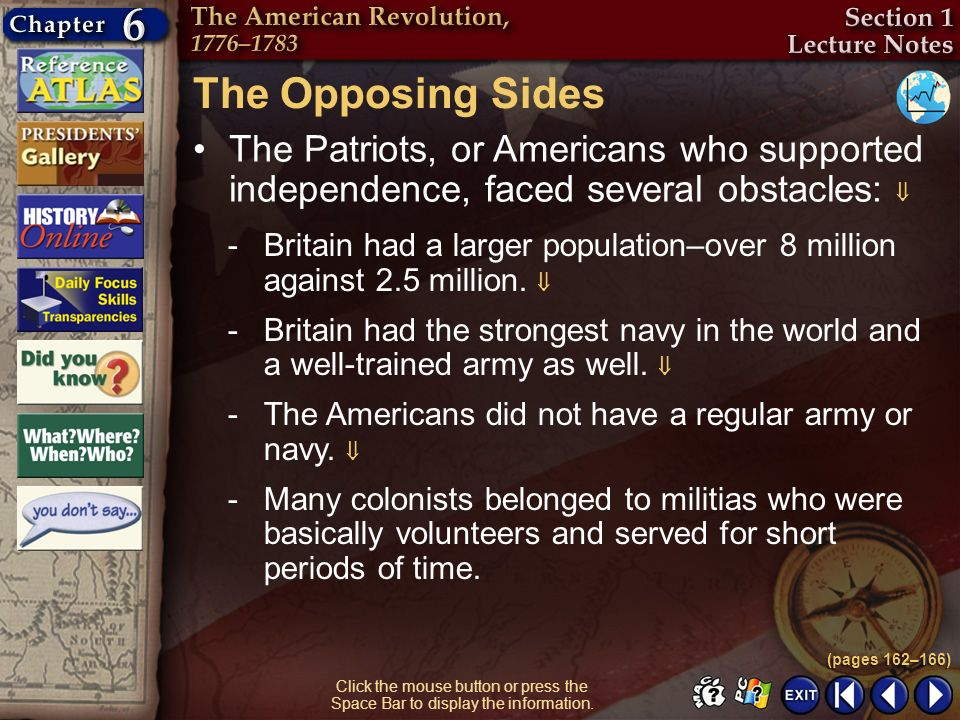 The Opposing Sides The Patriots, or Americans who supported independence, faced several obstacles: 