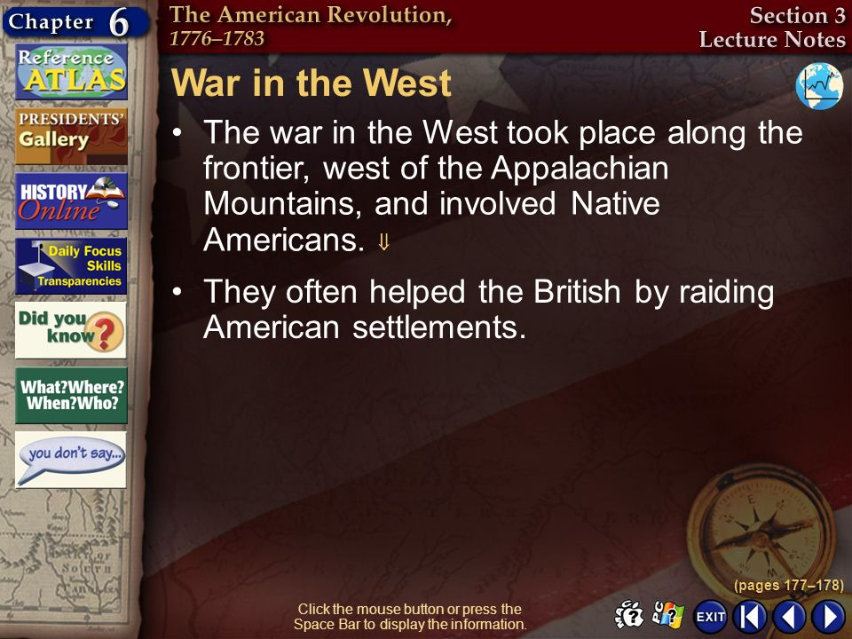 War in the West The war in the West took place along the frontier, west of the Appalachian Mountains, and involved Native Americans. 