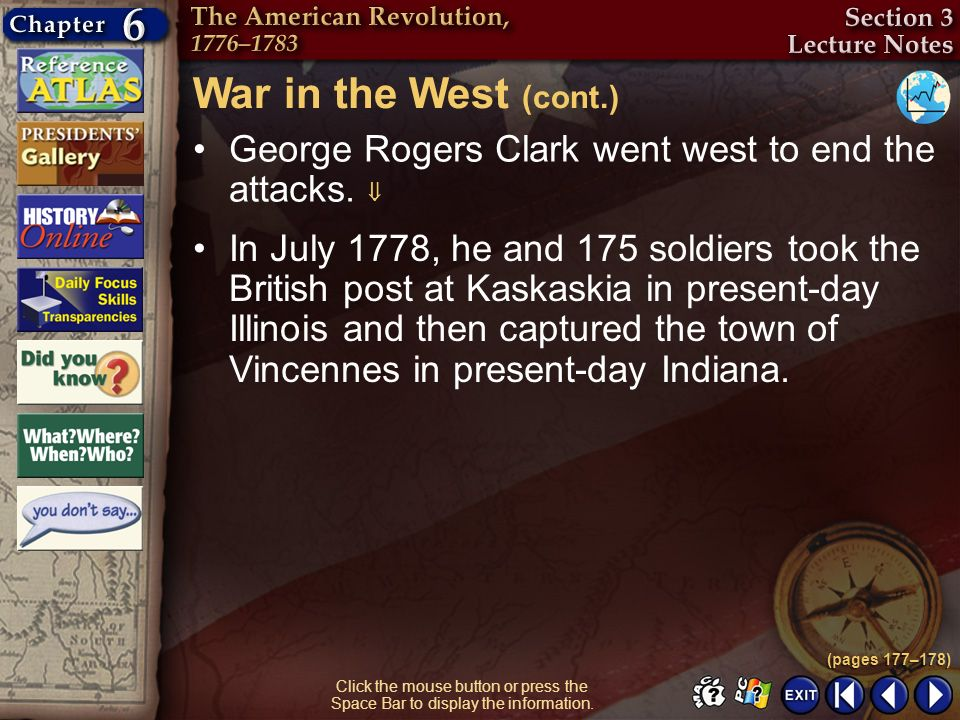 War in the West (cont.) George Rogers Clark went west to end the attacks. 