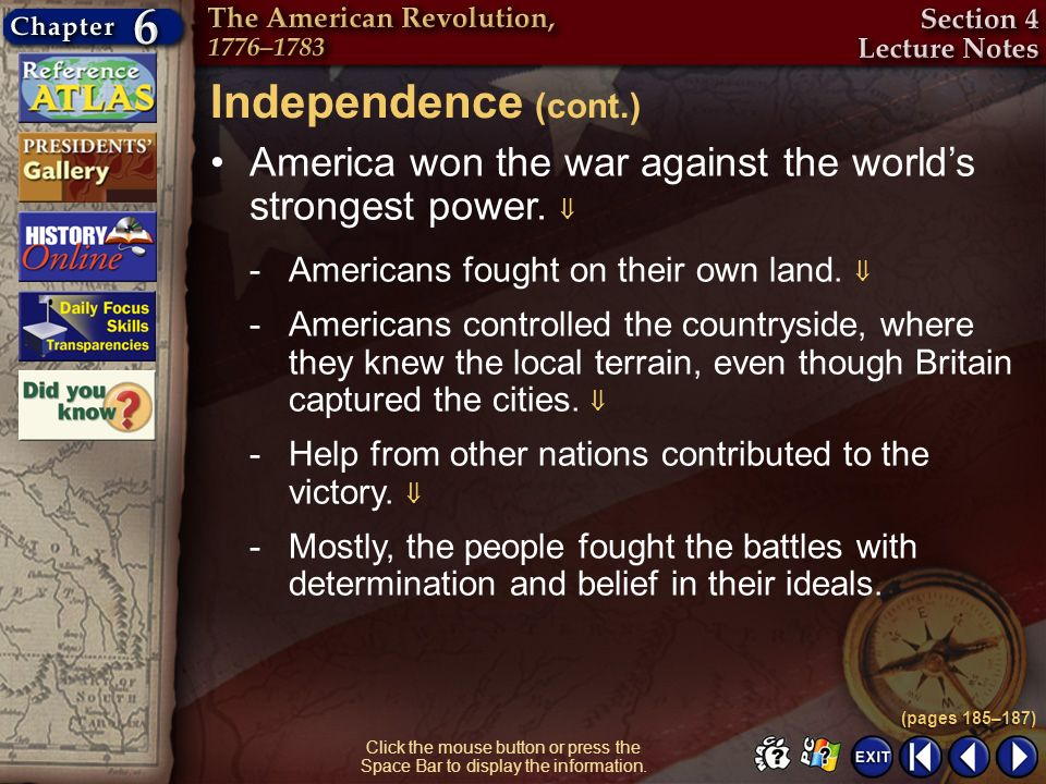Independence (cont.) America won the war against the world's strongest power.  Americans fought on their own land. 