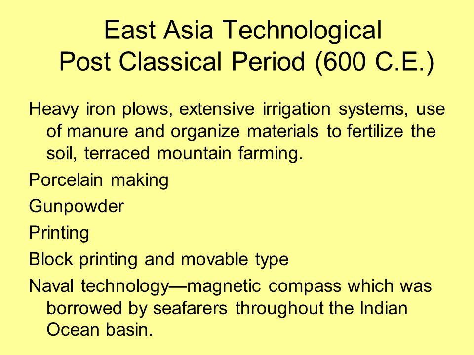 East Asia Technological Post Classical Period (600 C.E.)