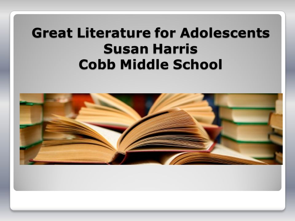 Great Literature for Adolescents Susan Harris Cobb Middle School